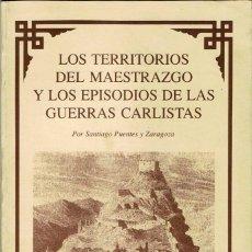Libros de segunda mano: LOS TERRITORIOS DEL MAESTRAZGO Y LOS EPISODIOS DE LAS GUERRAS CARLISTAS - SANTIAGO PUENTES ZARAGOZA. Lote 194359338