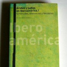 Libros de segunda mano: ARABES Y JUDIOS EN IBEROAMERICA - SIMILITUDES, DIFERENCIAS Y TENSIONES - RAANAN REIN ( COORDINADOR ). Lote 194361563