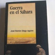 Libros de segunda mano: GUERRA EN EL SÁHARA JOSÉ RAMÓN DIEGO AGUIRRE 1991 HISTORIA MILITAR. Lote 194365713