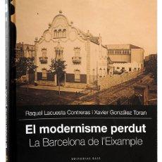 Libros de segunda mano: EL MODERNISME PERDUT II LA BARCELONA DE L'EIXAMPLE RAQUEL LACUESTA CONTRERAS XAVIER GONZÁLEZ TORAN. Lote 194366643