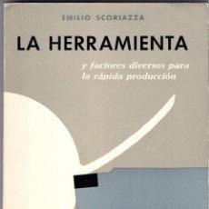 Libros de segunda mano: EMILIO SCORIAZZA : LA HERRAMIENTA Y FACTORES DIVERSOS PARA LA RAPIDA PRODUCCION - 1ª ED. 1962 HOEPLI. Lote 194367035
