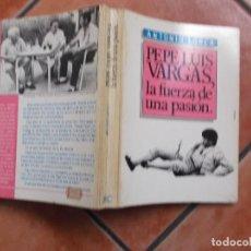 Libros de segunda mano: PEPE LUIS VARGAS ,LA FUERZA DE UNA PASION ,ANTONIO LORCA ,EDITOR RC, CON FOTOS . Lote 194393975
