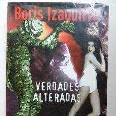 Libros de segunda mano: BORIS IZAGUIRRE. VERDADES ALTERADAS. Lote 194398977