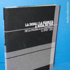 Libros de segunda mano: LA DONA I LA FÀBRICA A RODA DE TER. DE LA FILOSA A LA CONTÍNUA (S. XVIII-XX).- VVAA. Lote 194403578