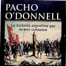 Libros de segunda mano: LA HISTORIA ARGENTINA QUE NO NOS CONTARON - PACHO O´DONNELL - EDITORIAL SUDAMERICANA. Lote 194430330