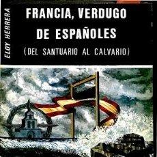 Libros de segunda mano: FRANCIA, VERDUGO DE ESPAÑOLES - ELOY HERRERA SANTOS - EDITORES VARIOS - ESPAÑA. Lote 194430385
