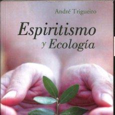 Libros de segunda mano: ESPIRITISMO Y ECOLOGIA - ANDRE TRIGUEIRO -. Lote 194485325