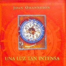 Libros de segunda mano: UNA LUZ TAN INTENSA - JOAN OHANNESON - EDICIONES B - HISTÓRICA. Lote 194486363
