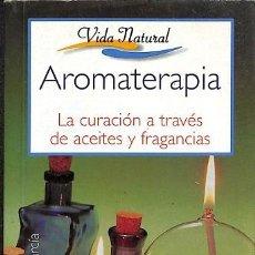 Libros de segunda mano: AROMATERAPIA - LA CURACION A TRAVES DE ACEITES Y FRAGANCIAS - CARMEN ALFONS GARCIA - AGATA - VIDA N. Lote 194486751
