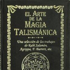 Libros de segunda mano: EL ARTE DE LA MAGIA TALISMÁNICA. UNA SELECCIÓN DE LOS TRABAJOS DE RABÍ SALOMÓN, AGRIPPA, F. BARRETT,. Lote 194486866