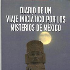 Libros de segunda mano: DIARIO DE UN VIAJE INICIATICO POR LOS MISTERIOS DE MEXICO - JOSE MIGUEL CARRILLO - EDITORIAL EDAF. Lote 194487158