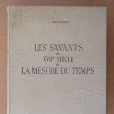 Libros de segunda mano: LES SAVANTS DU XVII E. SIÈCLE ET LA MESURE DU TEMPS. LAUSANNE 1946 L. DEFOSSEZ. Lote 194493005