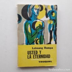Libros de segunda mano: USTED Y LA ETERNIDAD - T. LOBSANG RAMPA (ED. TROQUEL, 1973). Lote 194509580