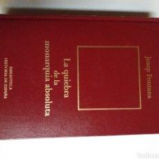 Libros de segunda mano: LA QUIEBRA DE LA MONARQUÍA ABSOLUTA 1814 - 1820 JOSEP FONTANA . . HISTORIA ARTE SIGLO XIX. Lote 194511757