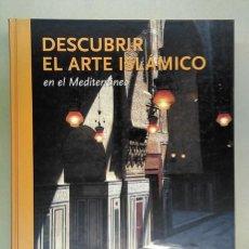 Libros de segunda mano: DESCUBRIR EL ARTE ISLÁMICO EN EL MEDITERRÁNEO. UN LIBRO DE MWNF MUSEO SIN FRONTERAS. Lote 194512392