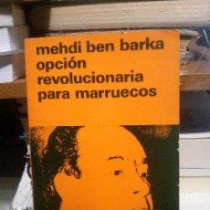 Libros de segunda mano: MEHDI BEN BARKA OPCION REVOLUCIONARIA PARA MARRUEDOS, ED. DE CULTURA POPULAR. Lote 194516810