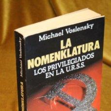 Libros de segunda mano: LA NOMENKLATURA,LOS PRIVILEGIADOS DE LA URSS,MICHAEL VOSLENSKY,EDITORIAL ARGOS,1981.. Lote 194521163