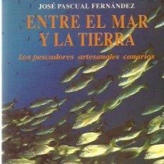 Libros de segunda mano: JOSE PASCUAL FERNÁNDEZ-ENTRE EL MAR Y LA TIERRA.LOS PESCADORES ARTESANALES CANARIOS.INTERINSULAR.. Lote 194523120
