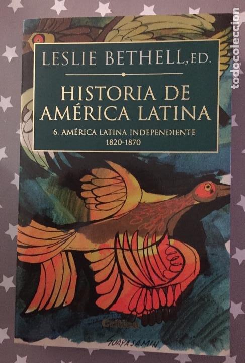 HISTORIA DE AMERICA LATINA,6 AMERICA LATINA INDEPENDIENTE 1820-1870 LESLIE BETHELL (Libros de Segunda Mano - Historia - Otros)