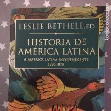 Libros de segunda mano: HISTORIA DE AMERICA LATINA,6 AMERICA LATINA INDEPENDIENTE 1820-1870 LESLIE BETHELL. Lote 194523280