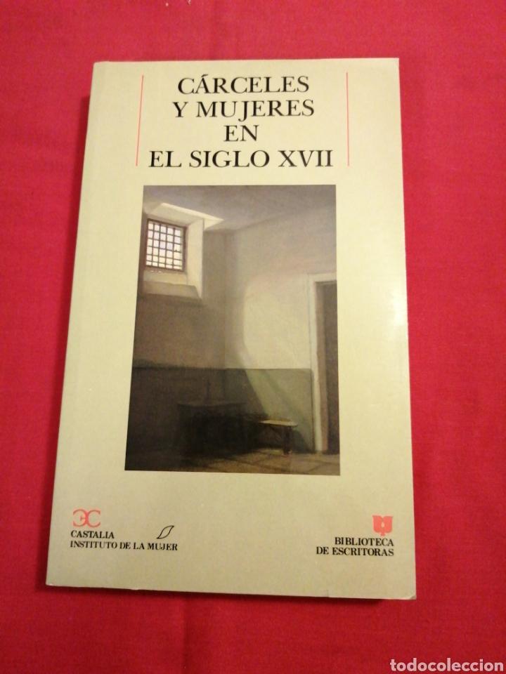 HISTORIA. CARCELES Y MUJERES EN EL SIGLO XVII (Libros de Segunda Mano (posteriores a 1936) - Literatura - Otros)