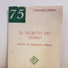 Libros de segunda mano: EL SECRETO DEL TIEMPO, ENSAYO DE PSICOLOGÍA ASTRAL - FERNANDO SESMA - PSICOLOGÍA - PODER MENTAL. Lote 194527140