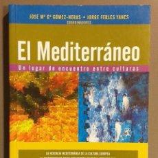 Libros de segunda mano: EL MEDITERRÁNEO. UN LUGAR DE ENCUENTRO ENTRE CULTURAS. JORGE FEBLES YANES & JOSÉ MARÍA GÓMEZ-HERAS. Lote 194528328