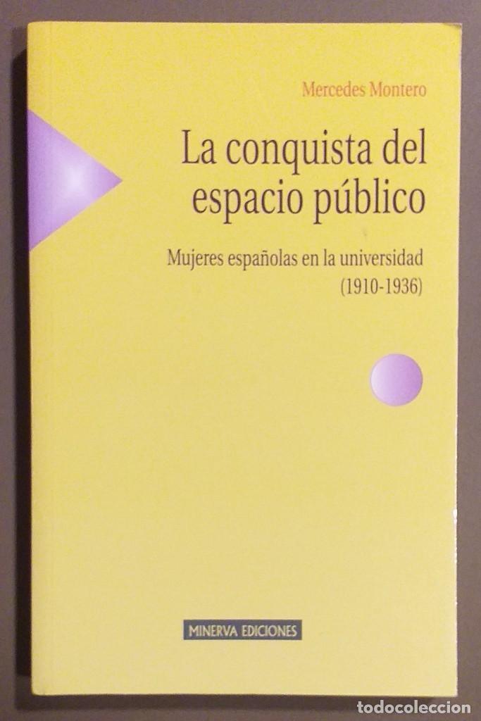 LA CONQUISTA DEL ESPACIO PÚBLICO. MUJERES ESPAÑOLAS EN LA UNIVERSIDAD. 1910-1936. MERCEDES MONTERO (Libros de Segunda Mano - Historia - Otros)