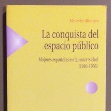 Libros de segunda mano: LA CONQUISTA DEL ESPACIO PÚBLICO. MUJERES ESPAÑOLAS EN LA UNIVERSIDAD. 1910-1936. MERCEDES MONTERO. Lote 194528828