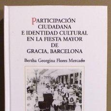 Libros de segunda mano: PARTICIPACIÓN CIUDADANA E IDENTIDAD CULTURAL FIESTA MAYOR DE GRACIA. BERTHA GEORGINA FLORES MERCADO. Lote 194529241