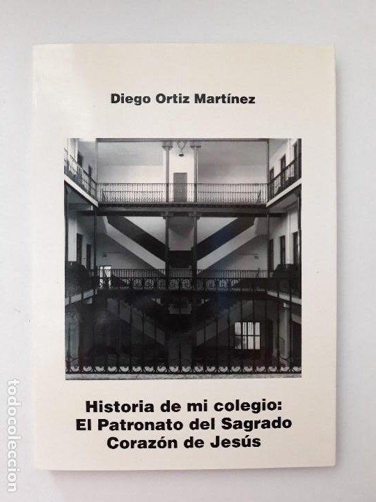 HISTORIA DE MI COLEGIO: EL PATRONATO DEL SAGRADO CORAZÓN DE JESÚS. DIEGO ORTIZ. CARTAGENA, 1998 (Libros de Segunda Mano - Historia - Otros)