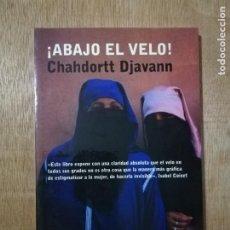 Libros de segunda mano: ABAJO EL VELO. CHAHDORTT DJAVANN. Lote 194533142