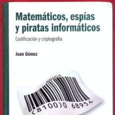 Libros de segunda mano: MATEMATICOS, ESPIAS Y PIRATAS INFORMATICOS CODIFICACION Y CRIPTOGRAFIA JOAN GOMEZ LE3197. Lote 194548463
