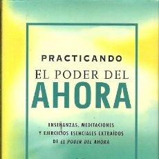 Libros de segunda mano: PRACTICANDO EL PODER DEL AHORA ENSEÑANZAS MEDITACIONES Y EJERCICIOS ESENCIALES EXTRAIDOS DE EL PODER. Lote 194568908
