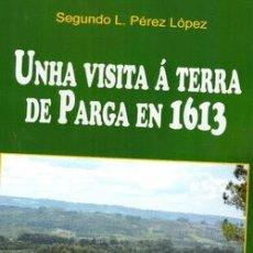 Libros de segunda mano: UNHA VISITA Á TERRA DE PARGA EN 1613. SEGUNDO L. PÉREZ LÓPEZ. IDIOMA: GALLEGO. Lote 194570992