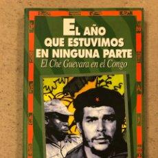 """Libros de segunda mano: EL AÑO QUE ESTUVIMOS EN NINGUNA PARTE """"EL CHE GUEVARA EN EL CONGO"""". PACO IGNACIO TAIBO. Lote 194571261"""