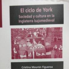 Libros de segunda mano: EL CICLO DE YORK. SOCIEDAD Y CULTURA EN LA INGLATERRA BAJOMEDIEVAL. CRISTINA MOURON FIGUEROA. Lote 194579547