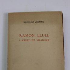 Libros de segunda mano: L-5444. RAMON LLULL I ARNAU DE VILANOVA. , MANUEL DE MONTOLIU, 1958. . Lote 194579873