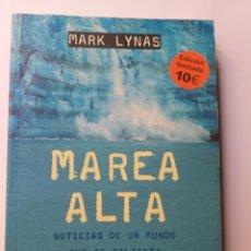 Libros de segunda mano: MAREA ALTA . NOTICIAS DE UN MUNDO QUE SE CALIENTA MARK LYNAS 2004 . . .......PENSAMIENTO SIGLO XXI. Lote 194583476