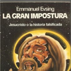 Libros de segunda mano: EMMANUEL EVSING. LA GRAN IMPOSTURA. JESUCRISTO O LA HISTORIA FALSIFICADA. MARTINEZ ROCA. Lote 194588673