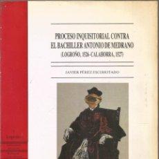 Libros de segunda mano: JAVIER PEREZ ESCOHOTADO. PROCESO INQUISITORIAL CONTRA EL BACHILLER ANTONIO DE MEDRANO. Lote 194589581