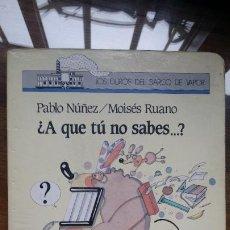 Libros de segunda mano: ¿ A QUE TU NO SABES? LOS DUROS DE BARCO DE VAPOR AÑO 1989. Lote 194593661