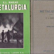 Libros de segunda mano: METALURGIA - E. L. RHEAD - EDITORIAL LABOR 1957 / ILUSTRADO. Lote 194593740