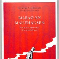 Libros de segunda mano: BILBAO EN MAUTHAUSEN <BR> MEMORIAS DE SUPERVIVENCIA DE UN DEPORTADO VASCO ETXAHUN GALPARSORO CRÍTIC. Lote 194593792