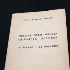 Libros de segunda mano: DANIEL MANGRANÉ ESCARDÓ. NUESTRA GRAN RIQUEZA OLIVARERA ACEITERA. SU PASADO - SU PORVENIR. 1965.. Lote 194599991
