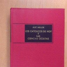Libros de segunda mano: LOS CATOLICOS DE HOY Y LAS CIENCIAS OCULTAS / ALEC MELLOR/ 1ª ED. 1969. AHR. Lote 194601877