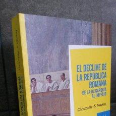 Libros de segunda mano: EL DECLIVE DE LA REPUBLICA ROMANA:DE LA OLIGARQUIA AL IMPERIO.CHRISTOPHER S.MACKAY.ARIEL 2011 1ª EDI. Lote 194611653