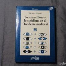 Libros de segunda mano: LO MARAVILLOSO Y LO COTIDIANO EN EL OCCIDENTE MEDIEVAL. JACQUES LE GOFF. Lote 194613352