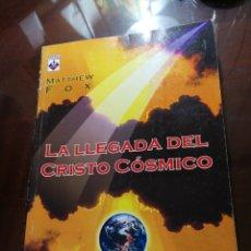 Libros de segunda mano: LA LLEGADA DEL CRISTO CÓSMICO MATTHEW FOX. Lote 194625050