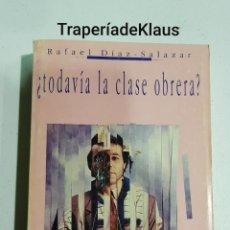 Libros de segunda mano: TODAVIA LA CLASE OBRERA - RAFAEL DIAZ SALAZAR - TDK127. Lote 194631856